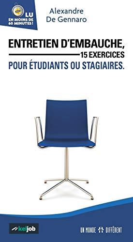 Entretien d'embauche, 15 exercices pour étudiants ou stagiaires par Alexandre De Gennaro