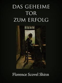 Das geheime Tor zum Erfolg (German Edition) by [Shinn, Florence Scovel]