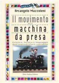 Il movimento della macchina da presa. Estetica, tecnica e linguaggio dell'inquadratura variabile