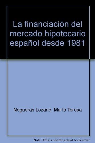 La financiación del mercado hipotecario español desde 1981 (AULA ABIERTA) por Mª. Teresa NOGUERAS LOZANO