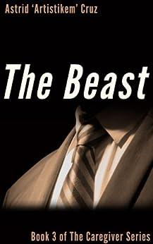 The Beast (Book 3 of The Caregiver Series) by [Cruz, Astrid 'Artistikem']
