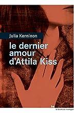 Le dernier amour d'Attila Kiss - Prix de la closerie des Lilas 2016 de Julia Kerninon