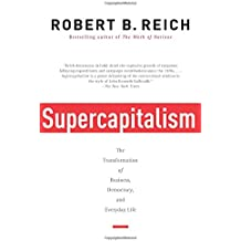 Supercapitalism: The Transformation of Business, Democracy, and Everyday Life (Vintage)