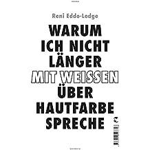 Warum ich nicht länger mit Weißen über Hautfarbe spreche (German Edition)
