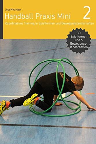 Handball Praxis Mini 2: Koordinatives Training in Spielformen und Bewegungsland
