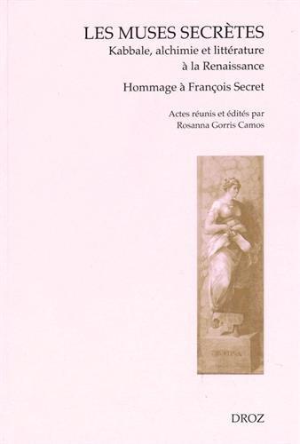Les Muses Secrètes. Kabbale, Alchimie et Litterature a la Renaissance