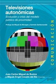 Televisiones autonómicas: Evolución y crisis del modelo público de proximidad (Comunicación)