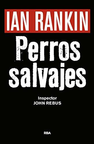 Perros salvajes (Inspector Rebus) (Spanish Edition)