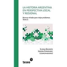 La historia argentina en perspectiva local y regional. Tomo 3: Nuevas miradas para viejos problemas