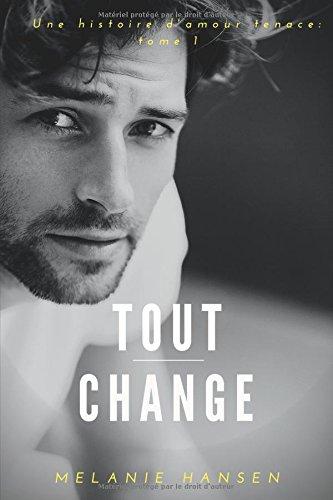 Tout change: Une Histoire D'amour Tenace Tome 1