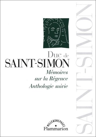 Duc de Saint-Simon : Mémoires sur la Régence - Anthologie suivie par Duc de Saint-Simon