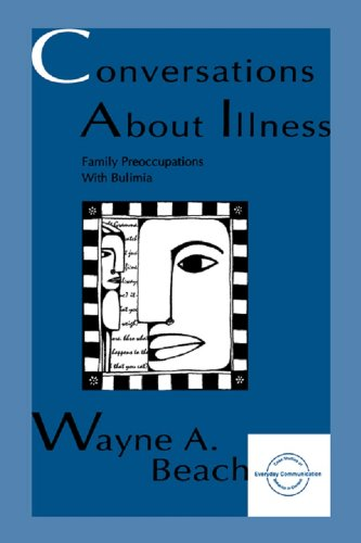 Conversations About Illness: Family Preoccupations With Bulimia (Everyday Communication Series)