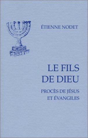 Fils de dieu : Procès de Jésus et évangiles par Etienne Nodet