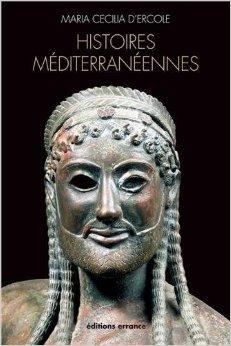 Histoires mditerrannennes : Aspects de la colonisation grecque de l'Occident  la mer Noire (VIIIe-IVe sicles avant J-C) de Maria Cecilia D'Ercole ( 3 novembre 2012 )