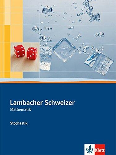 Lambacher Schweizer Mathematik Stochastik: Schülerbuch Klassen 10-12 oder 11-13 (Lambacher Schweizer. Bundesausgabe ab 2012)