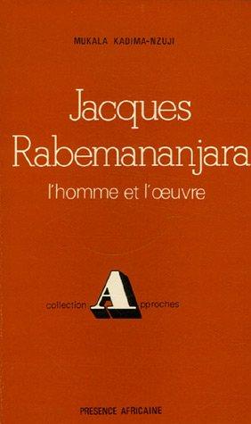 Jacques Rabemananjara : L'Homme et l'Oeuvre