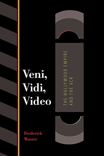 Veni, Vidi, Video: The Hollywood Empire and the VCR (Texas Film and Media Studies Series)