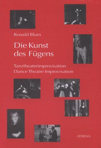 Die Kunst des Fügens /Dance Theatre Improvisation: Über Tanztheaterimprovisation (deutsch/englisch)