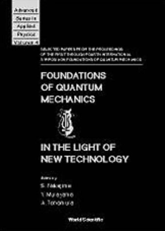 Foundations Of Quantum Mechanics In The Light Of New Technology: Selected Papers From The Proceedings Of The First Through Fourth International ... (Advanced Series in Applied Physics, Band 4)