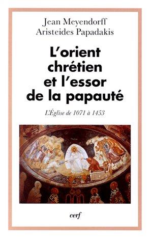 L'Orient chrétien et l'essor de la papaute : L'église de 1071 à 1453 par Jean Meyendorff