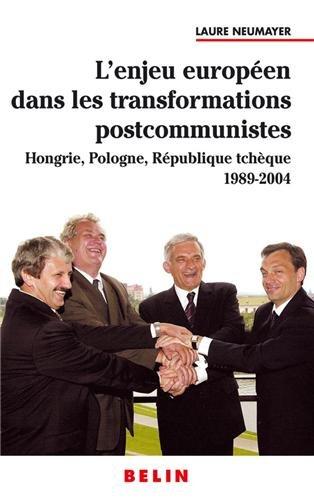 L'enjeu européen dans les transformations postcommunistes : Hongrie, Pologne, République Tchèque 1989-2004