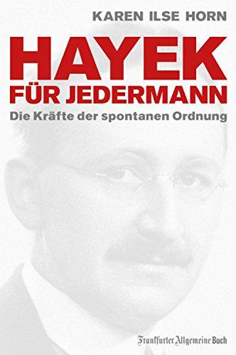 Hayek für jedermann: Die Kräfte der spontanen Ordnung (Ökonomen für Jedermann)