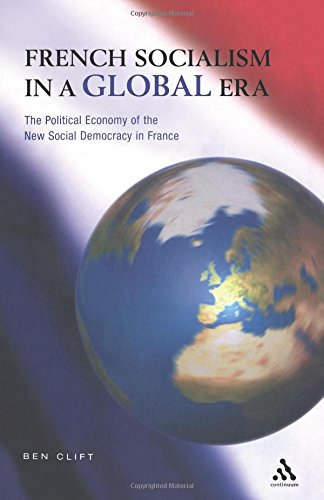 French Socialism in a Global Era (Politics, culture & society in the New Europe) por Ben Clift