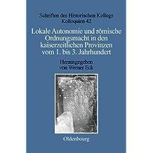 Lokale Autonomie und Ordnungsmacht in den kaiserzeitlichen Provinzen vom 1. bis 3. Jahrhundert (Schriften des Historischen Kollegs, Band 42)
