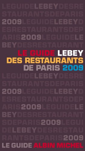Le guide Lebey 2009 des restaurants de Paris