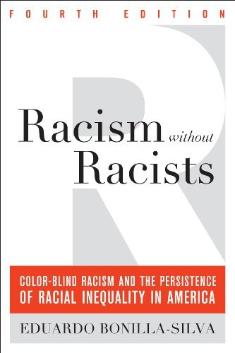 Racism without Racists: Color-blind Racism and the Persistence of Racial Inequality in America: Written by Eduardo Bonilla-Silva, 2013 Edition, (4th Edition) Publisher: Rowman & Littlefield Publishers [Paperback]