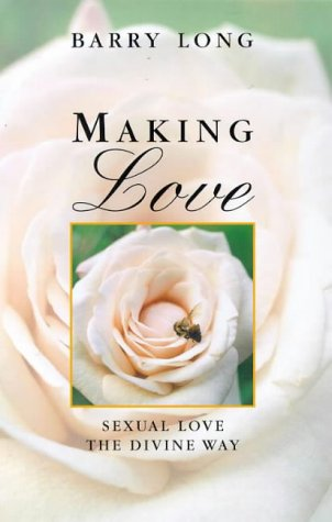 Making Love: Sexual Love the Divine Way por Barry Long