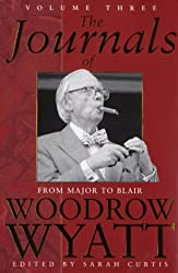 The Journals of Woodrow Wyatt Vol. 3: From Major to Blair