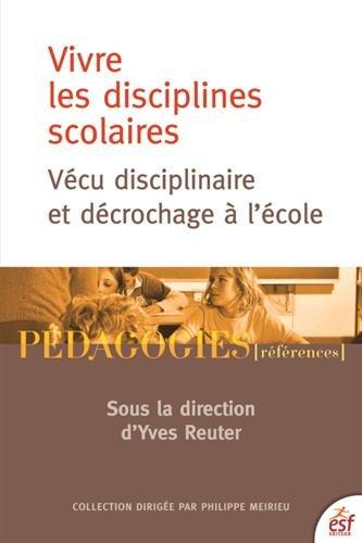 Vivre les disciplines scolaires : Vcu disciplinaire et dcrochage  l'cole