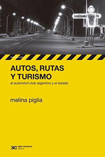 Autos, rutas y turismo: el Automóvil Club Argentino y el estado (Historia y Cultura) por Melina Piglia