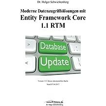 Moderne Datenzugriffslösungen mit Entity Framework Core 1.1: Datenbankprogrammierung mit .NET/.NET Core und C#