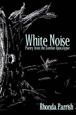 [White Noise : Poems from the Zombie Apocalypse] (By (author)  Rhonda Parrish) [published: September, 2014] par Rhonda Parrish