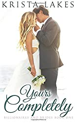 Yours Completely: A Cinderella Love Story (Billionaires and Brides Book 1) by Krista Lakes (2016-03-15)