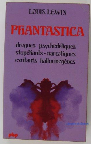 Phantastica drogues psychédéliques-stupéfiants-narcotiques-excitants-hallucinogènes