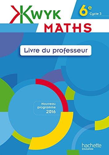 Kwyk Maths 6e - Livre professeur - Edition 2016