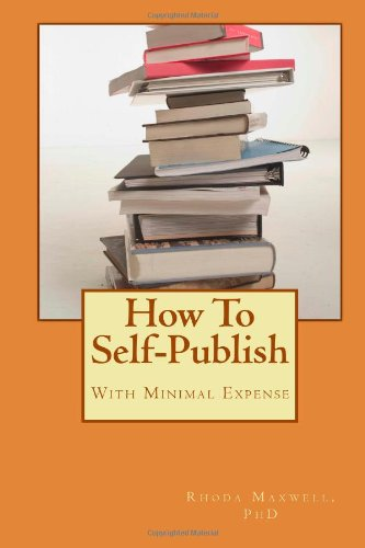 How To Self-Publish: With Minimal Expense (Volume 1)