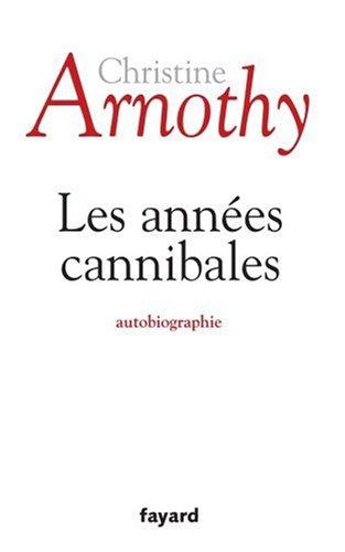 Les années cannibales par Christine Arnothy