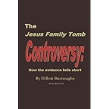 The JESUS FAMILY TOMB Controversy: How the Evidence Falls Short