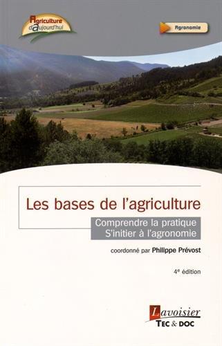 Les bases de l'agriculture : Comprendre la pratique, s'initier à l'agronomie par Philippe Prévost