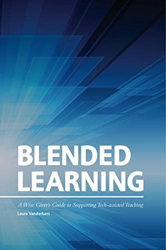 Blended Learning: A Wise Giver's Guide to Supporting Tech-assisted Teaching by Laura Vanderkam (2013-04-01)