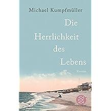 Die Herrlichkeit Des Lebens by Michael Kumpfmuller (2013-07-01)