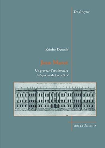 Jean Marot: Un Graveur D'architecture  L'poque De Louis XIV (Ars Et Scientia) (French Edition) by Kristina Deutsch (2015-11-13)