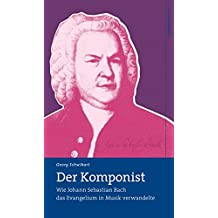 Der Komponist: Wie Johann Sebastian Bach das Evangelium in Musik verwandelte (wichern porträts)