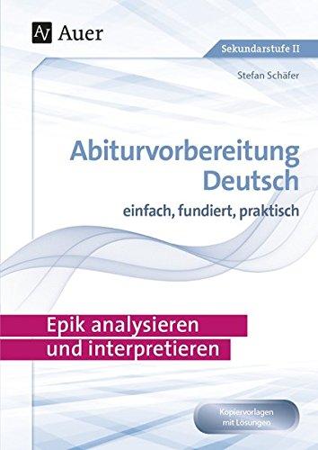 Epik analysieren und interpretieren: Abiturvorbereitung Deutsch einfach, fundiert, praktisch (11. bis 13. Klasse)