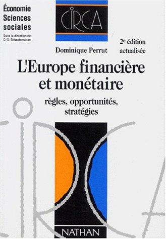 L'EUROPE FINANCIERE ET MONETAIRE. Règles, opportunités, stratégies, 2ème édition par Dominique Perrut
