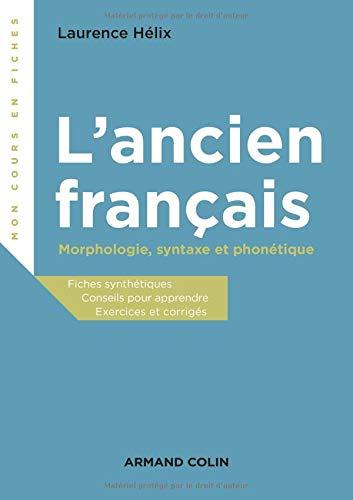 L'ancien français - Morphologie, syntaxe et phonétique par Laurence Hélix